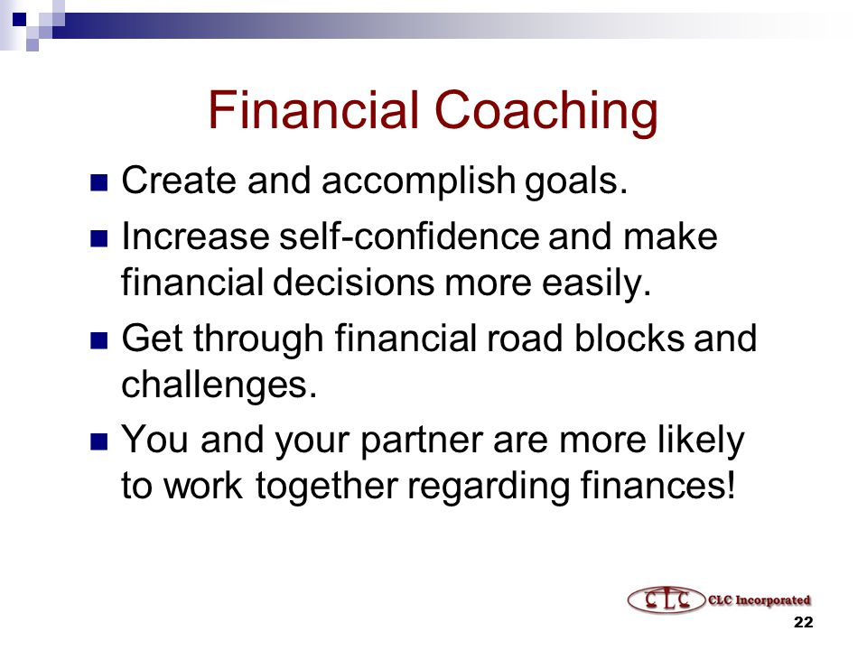 22 Financial Coaching Create and accomplish goals.
