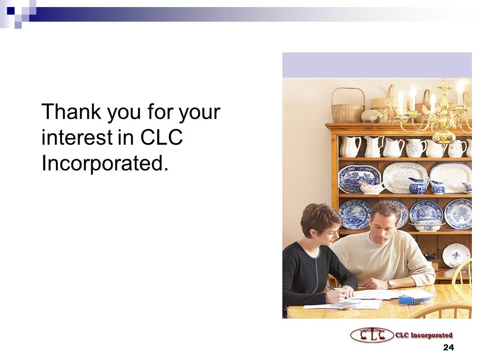 24 Thank you for your interest in CLC Incorporated.