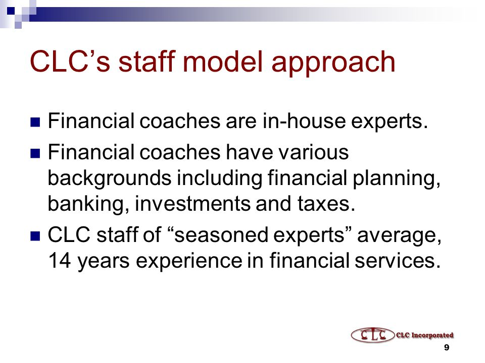 9 CLC's staff model approach Financial coaches are in-house experts.
