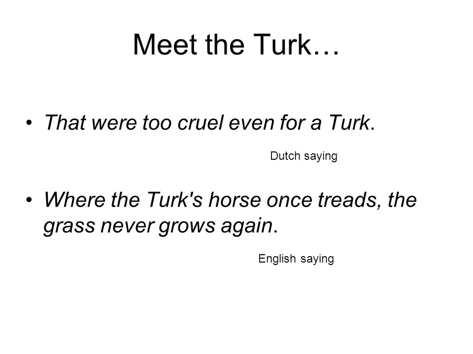 Meet the Turk… That were too cruel even for a Turk.