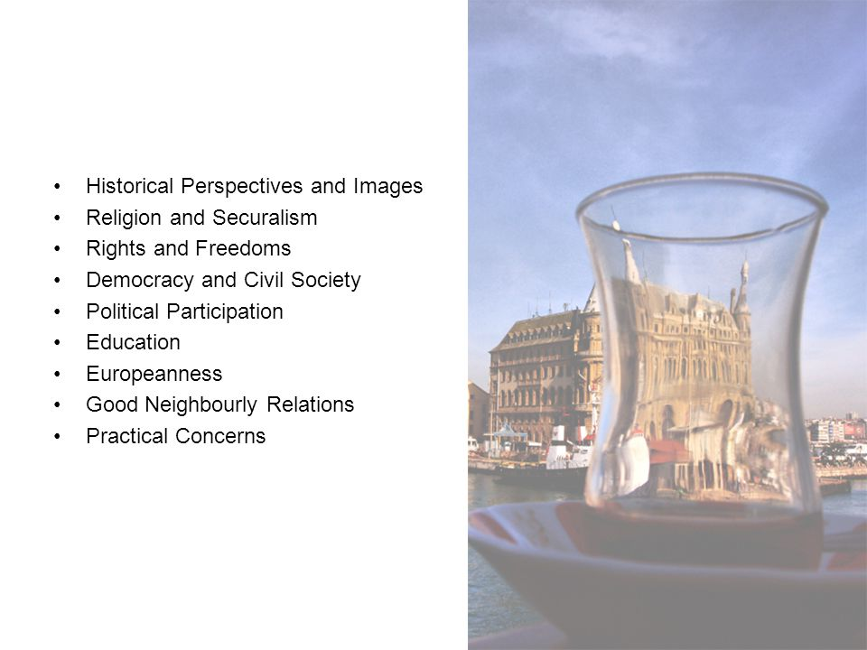 Historical Perspectives and Images Religion and Securalism Rights and Freedoms Democracy and Civil Society Political Participation Education Europeann