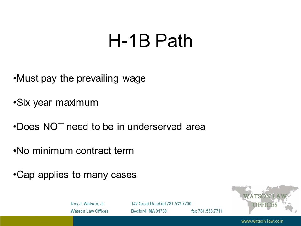 H-1B Path Must pay the prevailing wage Six year maximum Does NOT need to be in underserved area No minimum contract term Cap applies to many cases Roy J.