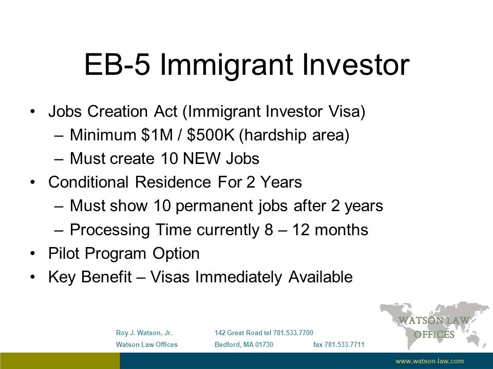 Jobs Creation Act (Immigrant Investor Visa) –Minimum $1M / $500K (hardship area) –Must create 10 NEW Jobs Conditional Residence For 2 Years –Must show 10 permanent jobs after 2 years –Processing Time currently 8 – 12 months Pilot Program Option Key Benefit – Visas Immediately Available Roy J.