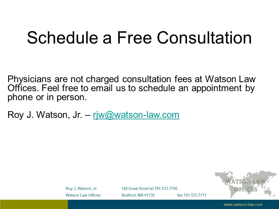Schedule a Free Consultation Physicians are not charged consultation fees at Watson Law Offices.