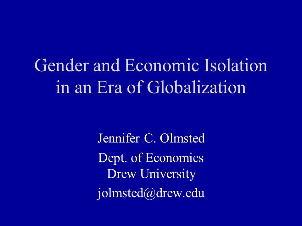 Gender and Economic Isolation in an Era of Globalization Jennifer C.