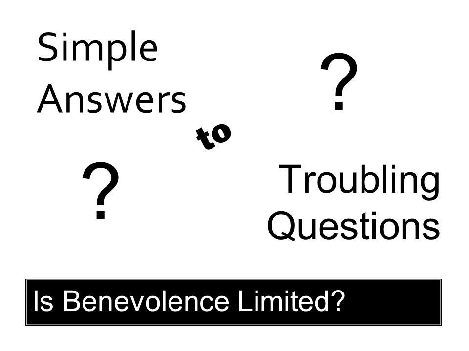 Simple Answers Troubling Questions to Is Benevolence Limited