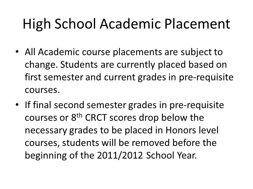 High School Academic Placement All Academic course placements are subject to change. Students are currently placed based on first semester and current