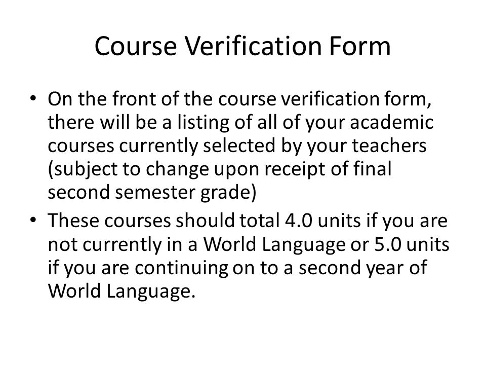 Course Verification Form On the front of the course verification form, there will be a listing of all of your academic courses currently selected by y