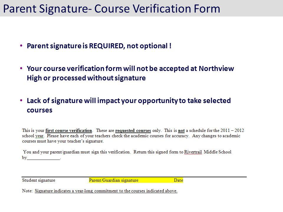 Parent Signature- Course Verification Form Parent signature is REQUIRED, not optional .