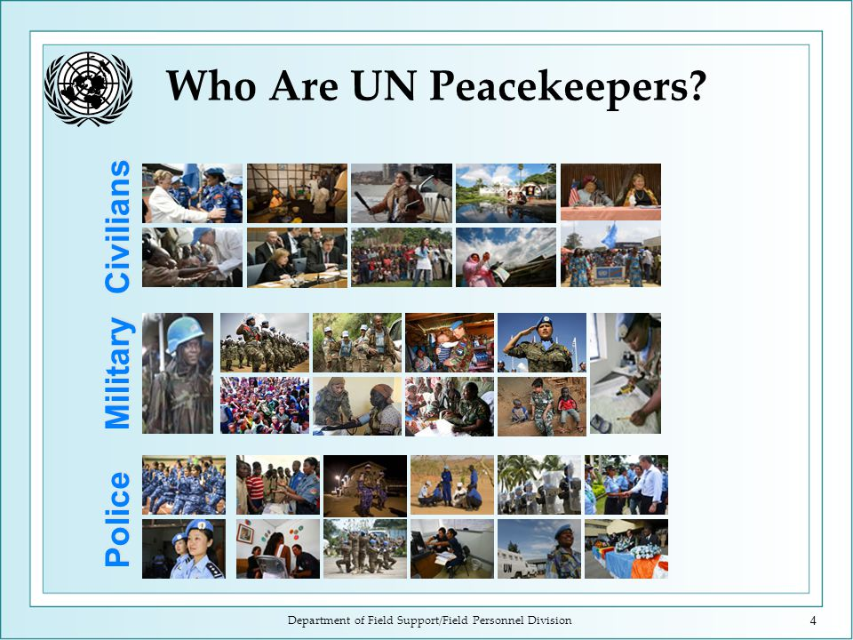 Department of Field Support/Field Personnel Division4 Who Are UN Peacekeepers.