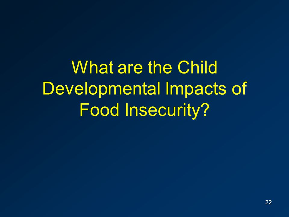 What are the Child Developmental Impacts of Food Insecurity? 22