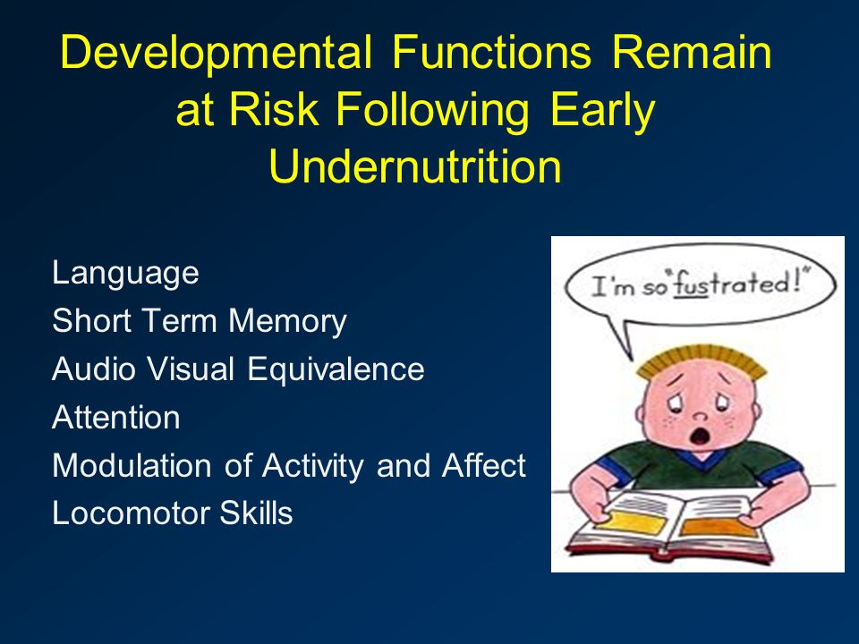 Developmental Functions Remain at Risk Following Early Undernutrition Language Short Term Memory Audio Visual Equivalence Attention Modulation of Activity and Affect Locomotor Skills