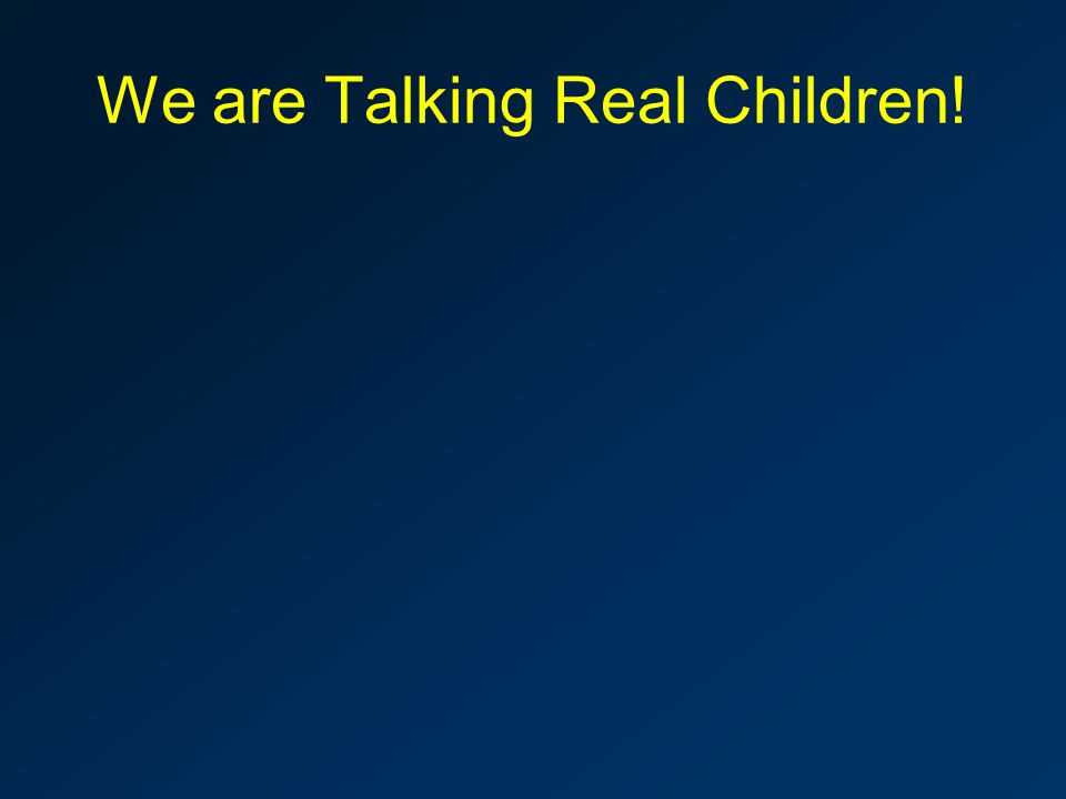 We are Talking Real Children!
