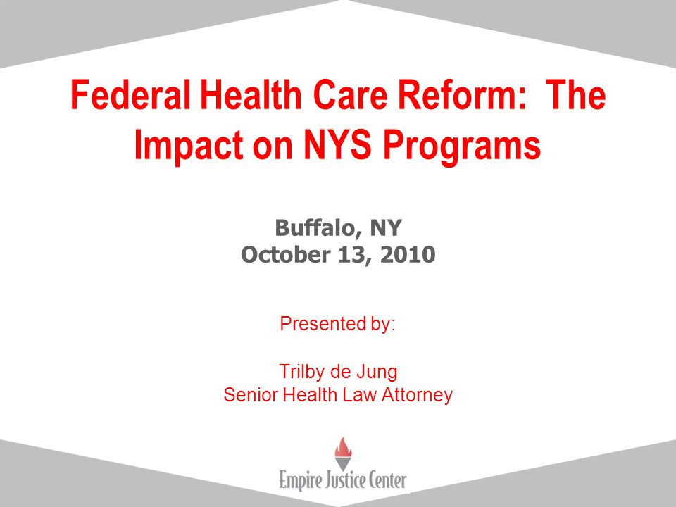 Federal Health Care Reform: The Impact on NYS Programs Buffalo, NY October 13, 2010 Presented by: Trilby de Jung Senior Health Law Attorney