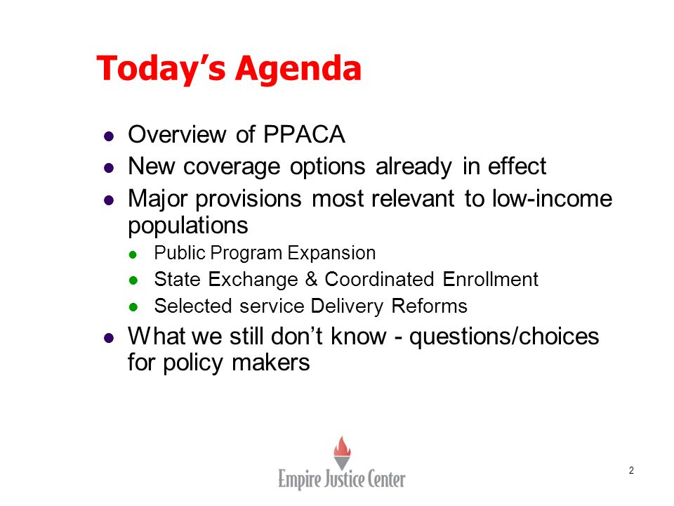 2 Today's Agenda Overview of PPACA New coverage options already in effect Major provisions most relevant to low-income populations Public Program Expansion State Exchange & Coordinated Enrollment Selected service Delivery Reforms What we still don't know - questions/choices for policy makers