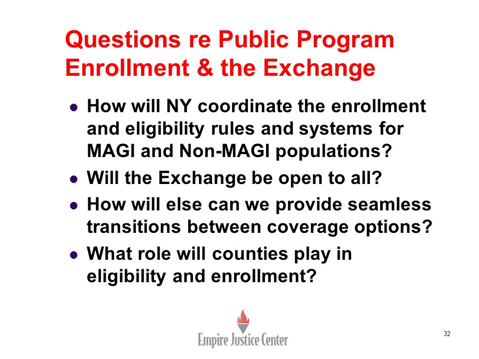 32 Questions re Public Program Enrollment & the Exchange How will NY coordinate the enrollment and eligibility rules and systems for MAGI and Non-MAGI