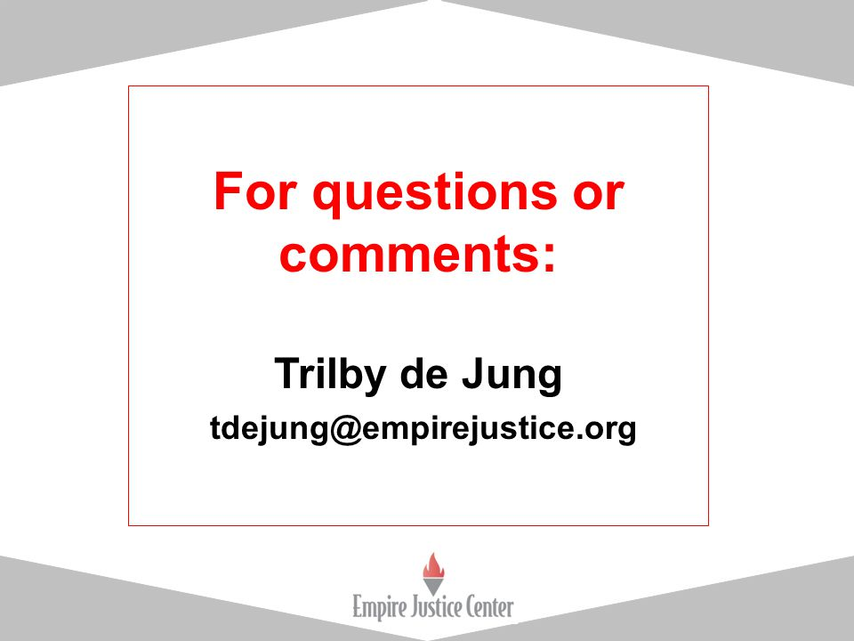 For questions or comments: Trilby de Jung tdejung@empirejustice.org