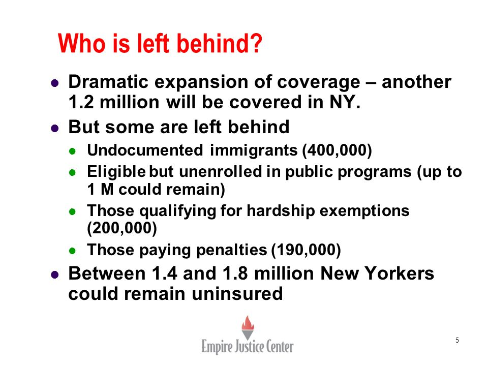 Who is left behind.5 Dramatic expansion of coverage – another 1.2 million will be covered in NY.