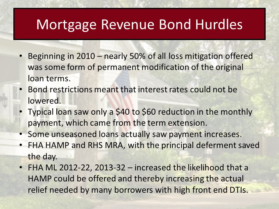 Mortgage Revenue Bond Hurdles Beginning in 2010 – nearly 50% of all loss mitigation offered was some form of permanent modification of the original loan terms.