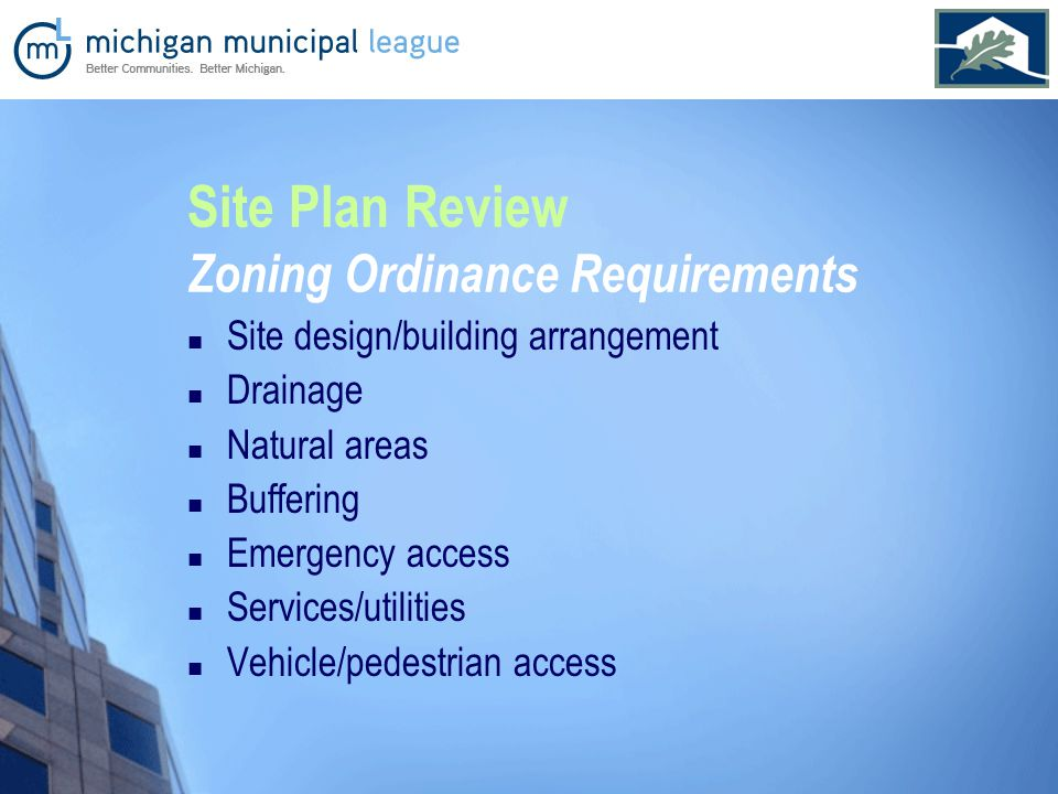 Site Plan Review Zoning Ordinance Requirements Site design/building arrangement Drainage Natural areas Buffering Emergency access Services/utilities Vehicle/pedestrian access