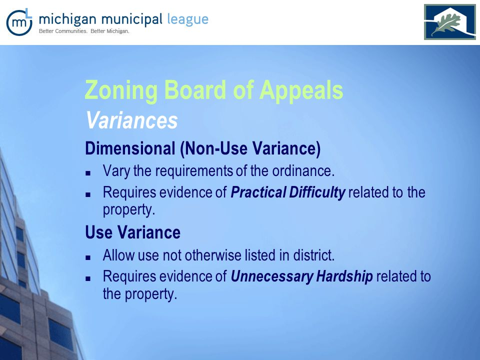 Zoning Board of Appeals Variances Dimensional (Non-Use Variance) Vary the requirements of the ordinance.