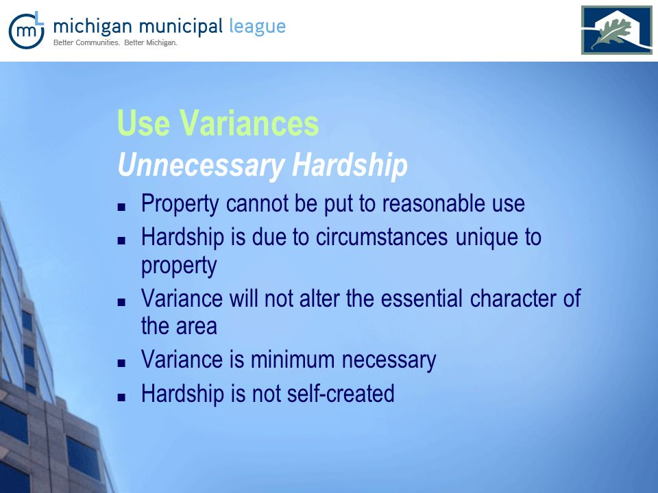 Use Variances Unnecessary Hardship Property cannot be put to reasonable use Hardship is due to circumstances unique to property Variance will not alter the essential character of the area Variance is minimum necessary Hardship is not self-created