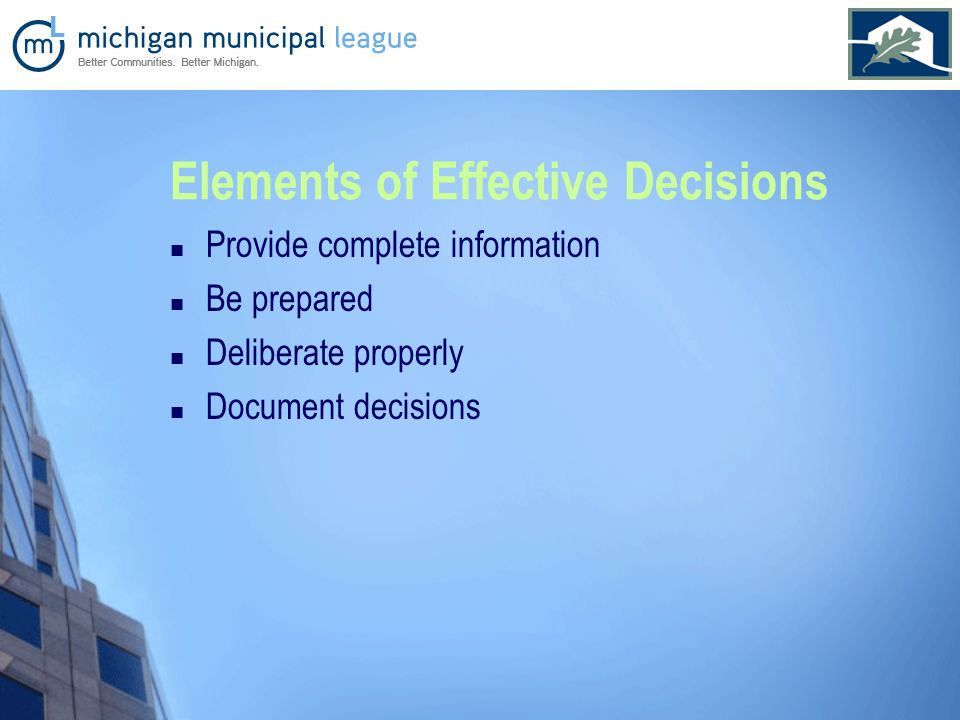 Provide complete information Be prepared Deliberate properly Document decisions Elements of Effective Decisions