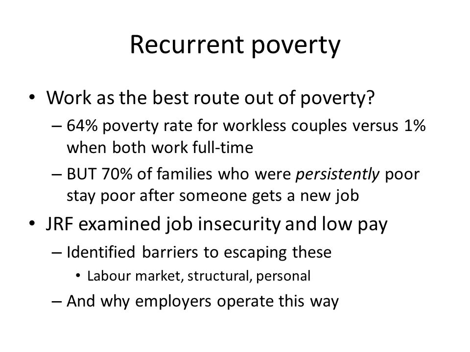 Recurrent poverty Work as the best route out of poverty.