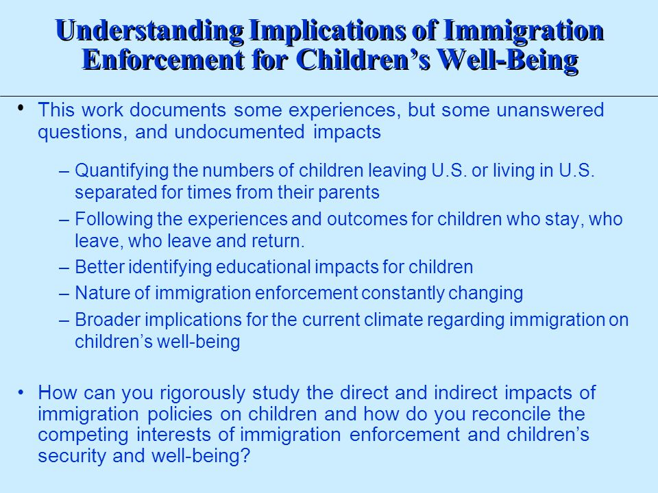 This work documents some experiences, but some unanswered questions, and undocumented impacts –Quantifying the numbers of children leaving U.S. or liv