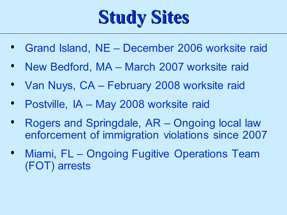 Grand Island, NE – December 2006 worksite raid New Bedford, MA – March 2007 worksite raid Van Nuys, CA – February 2008 worksite raid Postville, IA – M