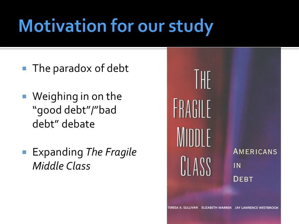  The paradox of debt  Weighing in on the good debt / bad debt debate  Expanding The Fragile Middle Class