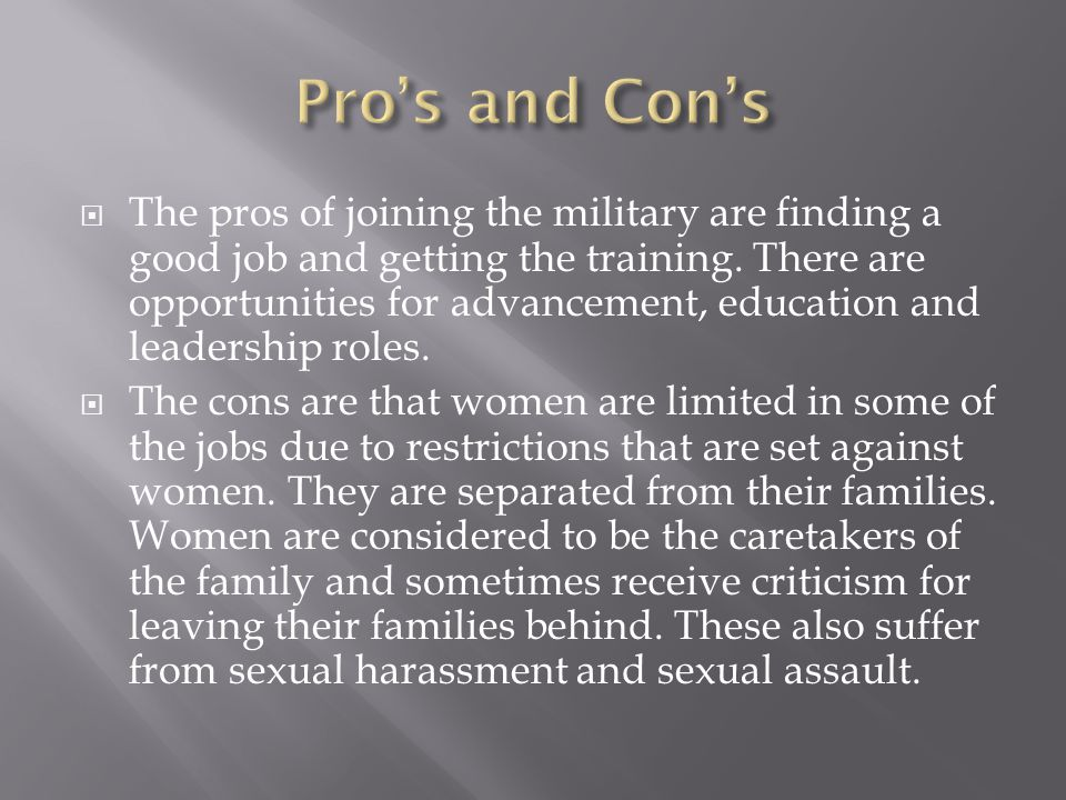  The pros of joining the military are finding a good job and getting the training.