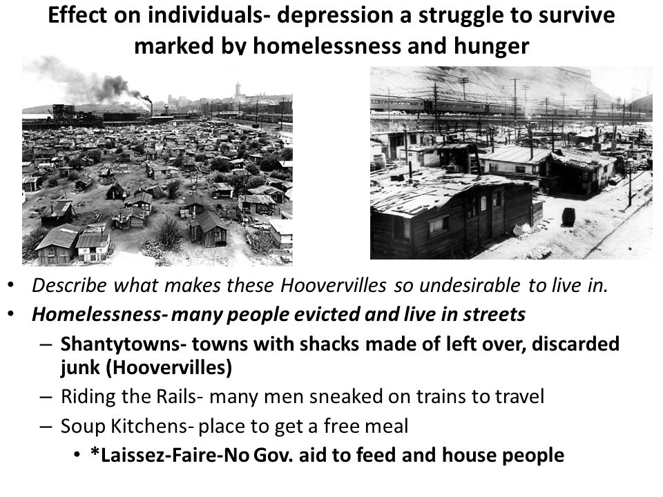 Effect on individuals- depression a struggle to survive marked by homelessness and hunger Describe what makes these Hoovervilles so undesirable to live in.