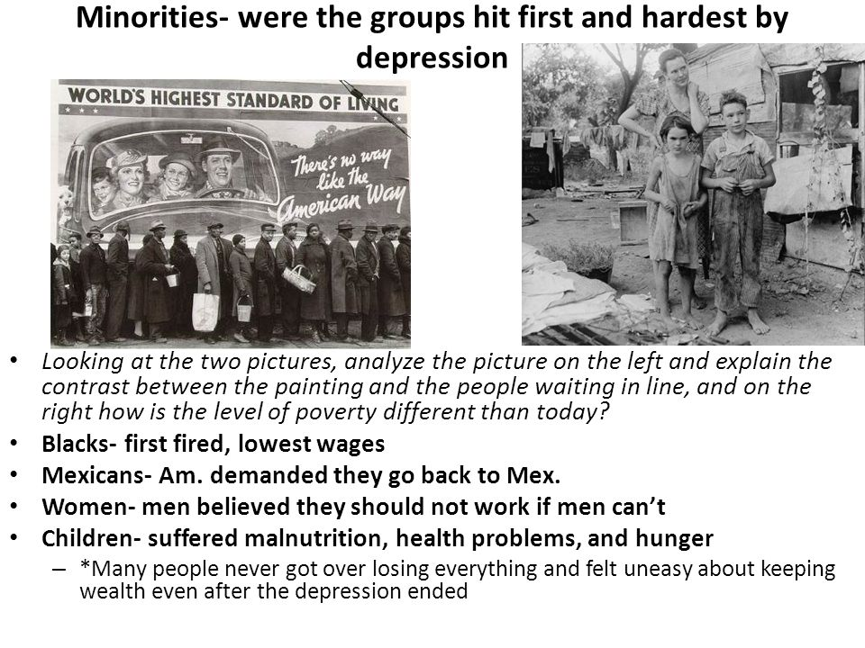 Minorities- were the groups hit first and hardest by depression Looking at the two pictures, analyze the picture on the left and explain the contrast