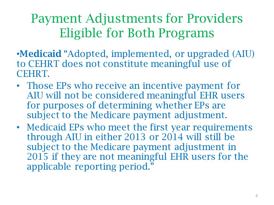 """4 Payment Adjustments for Providers Eligible for Both Programs Medicaid """"Adopted, implemented, or upgraded (AIU) to CEHRT does not constitute meaningf"""