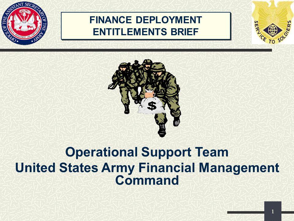 FINANCE DEPLOYMENT ENTITLEMENTS BRIEF FINANCE DEPLOYMENT ENTITLEMENTS BRIEF Operational Support Team United States Army Financial Management Command 1