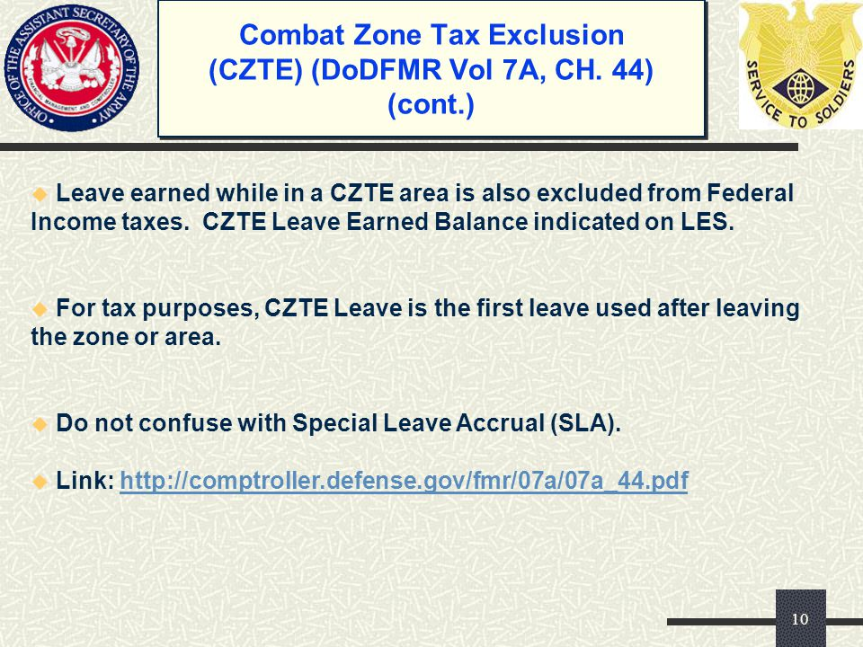 Combat Zone Tax Exclusion (CZTE) (DoDFMR Vol 7A, CH. 44) (cont.) u Leave earned while in a CZTE area is also excluded from Federal Income taxes. CZTE