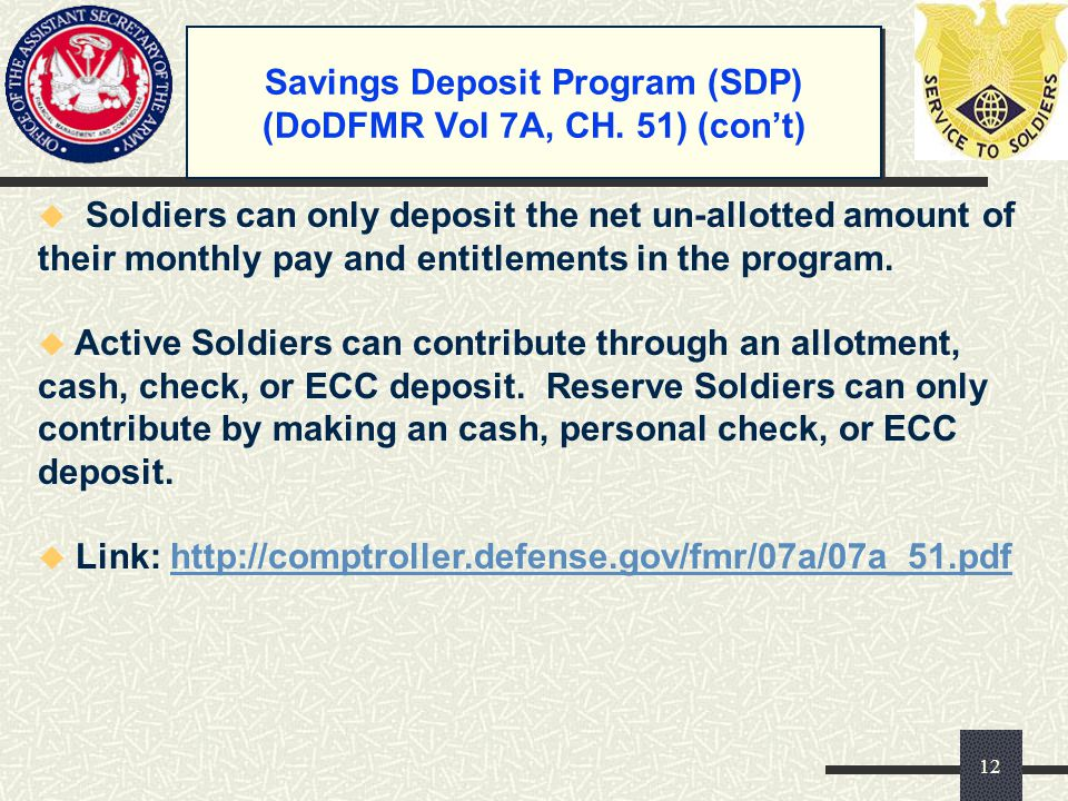 Savings Deposit Program (SDP) (DoDFMR Vol 7A, CH. 51) (con't) u Soldiers can only deposit the net un-allotted amount of their monthly pay and entitlem