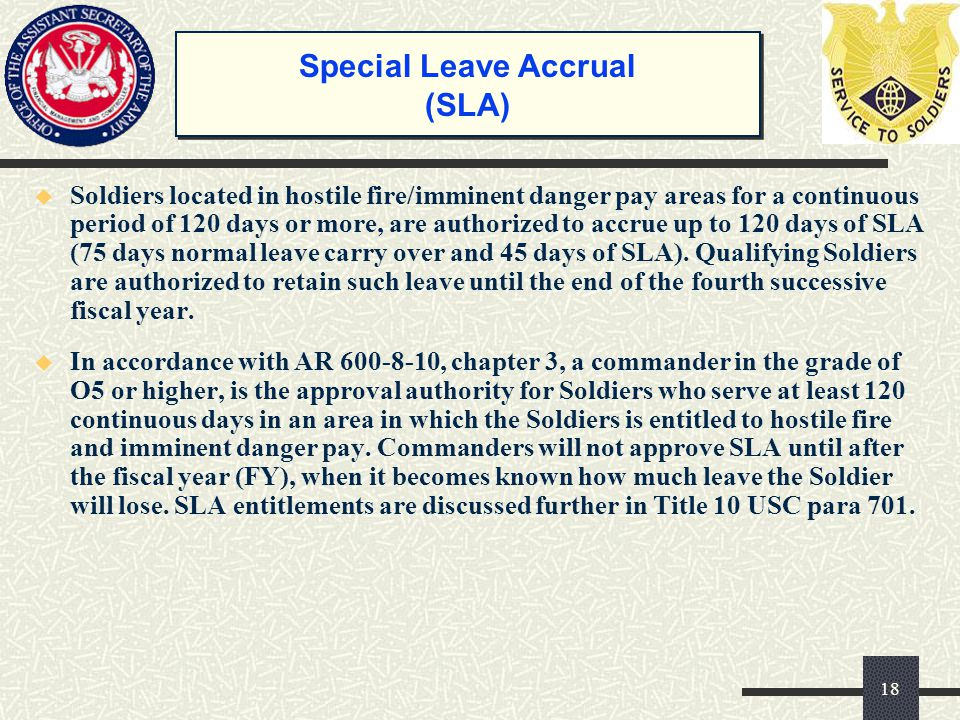  Soldiers located in hostile fire/imminent danger pay areas for a continuous period of 120 days or more, are authorized to accrue up to 120 days of S