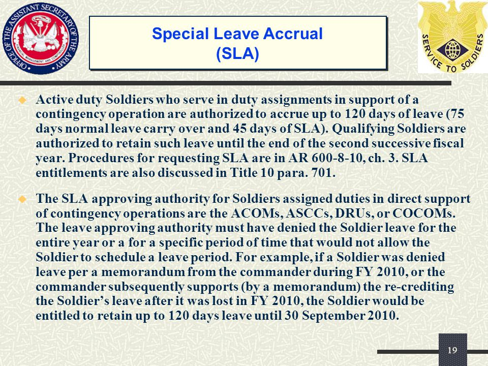 Active duty Soldiers who serve in duty assignments in support of a contingency operation are authorized to accrue up to 120 days of leave (75 days n
