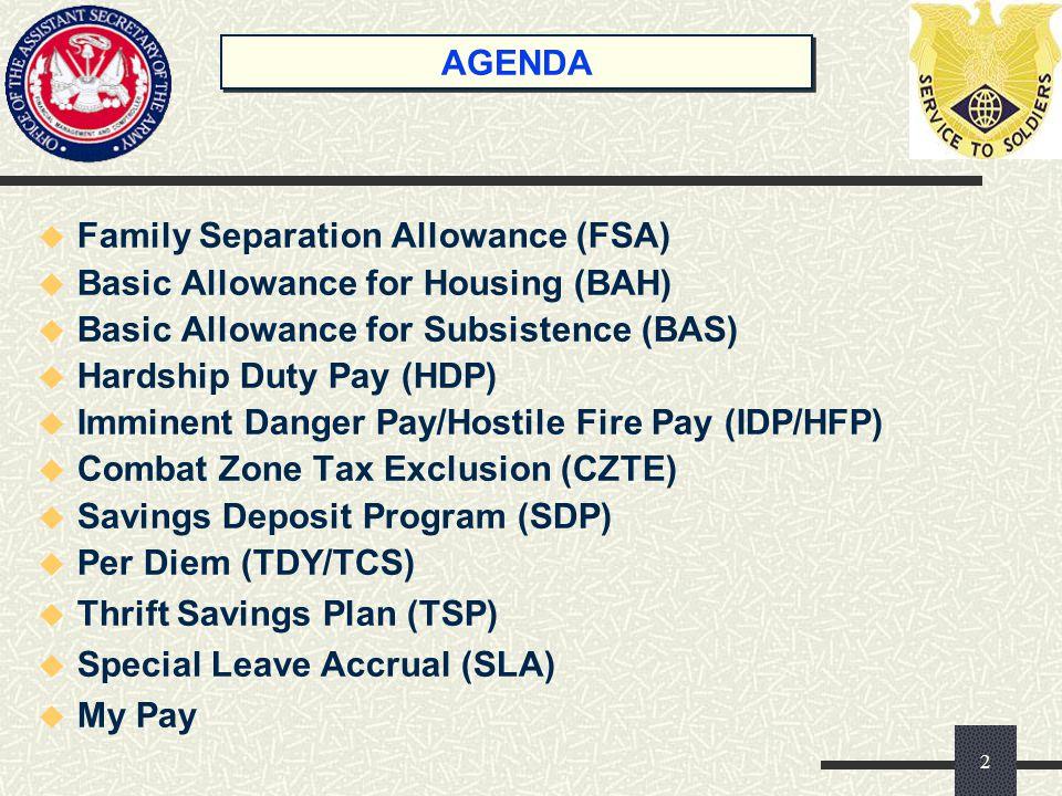 AGENDA u Family Separation Allowance (FSA) u Basic Allowance for Housing (BAH) u Basic Allowance for Subsistence (BAS) u Hardship Duty Pay (HDP) u Imm