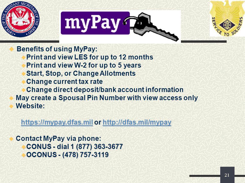 u Benefits of using MyPay: u Print and view LES for up to 12 months u Print and view W-2 for up to 5 years u Start, Stop, or Change Allotments u Chang
