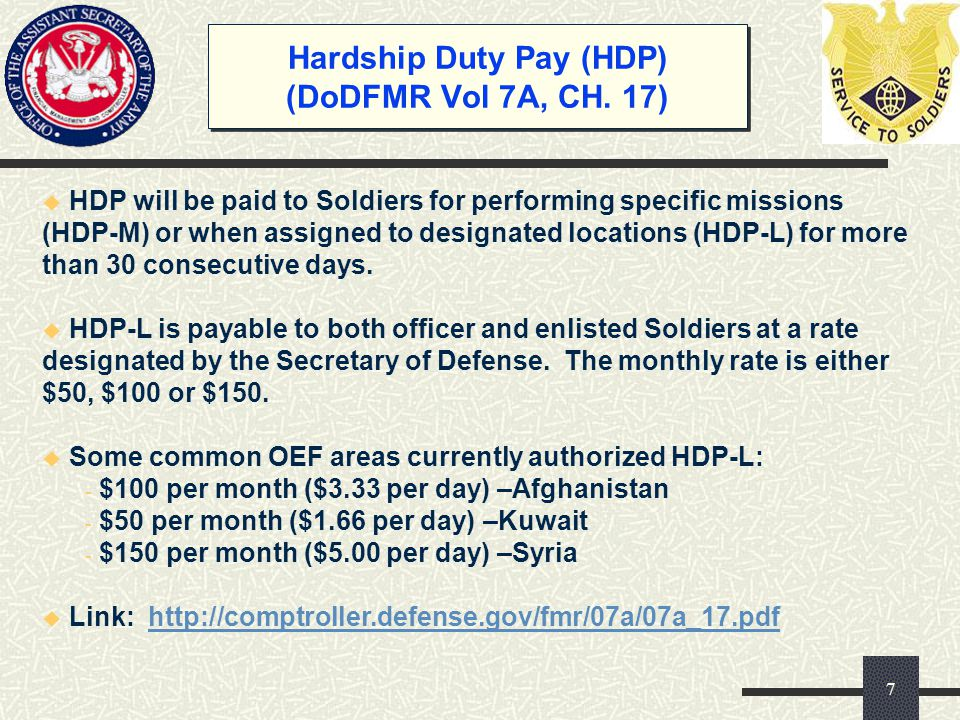 Hardship Duty Pay (HDP) (DoDFMR Vol 7A, CH. 17)  HDP will be paid to Soldiers for performing specific missions (HDP-M) or when assigned to designated