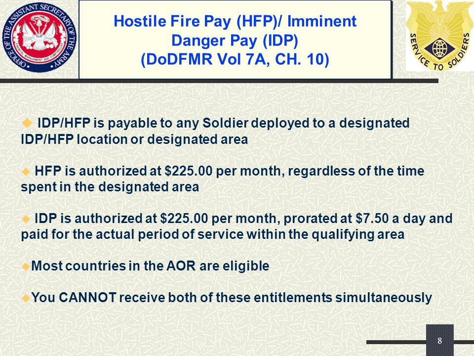 Hostile Fire Pay (HFP)/ Imminent Danger Pay (IDP) (DoDFMR Vol 7A, CH. 10) u IDP/HFP is payable to any Soldier deployed to a designated IDP/HFP locatio