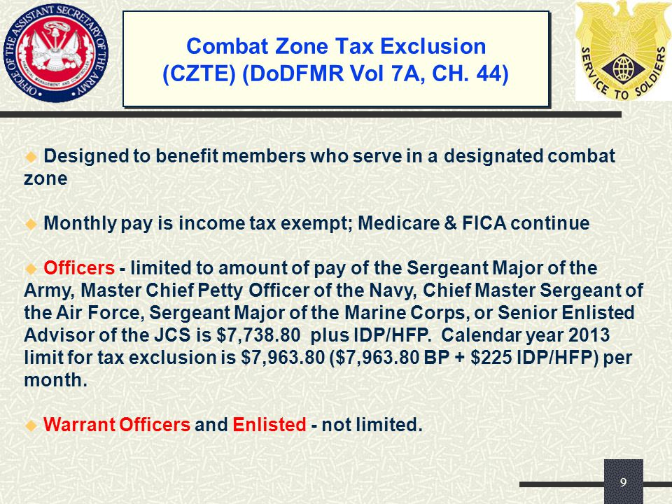 Combat Zone Tax Exclusion (CZTE) (DoDFMR Vol 7A, CH. 44) u Designed to benefit members who serve in a designated combat zone u Monthly pay is income t