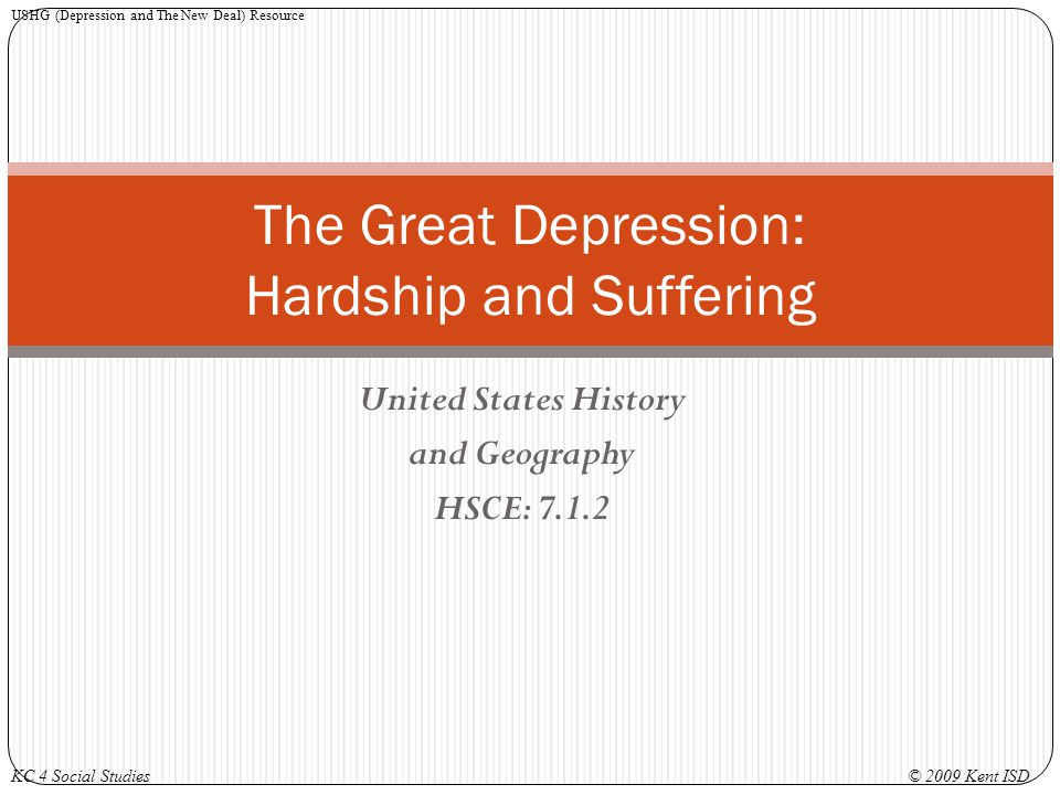 United States History and Geography HSCE: 7.1.2 The Great Depression: Hardship and Suffering USHG (Depression and The New Deal) Resource KC 4 Social S