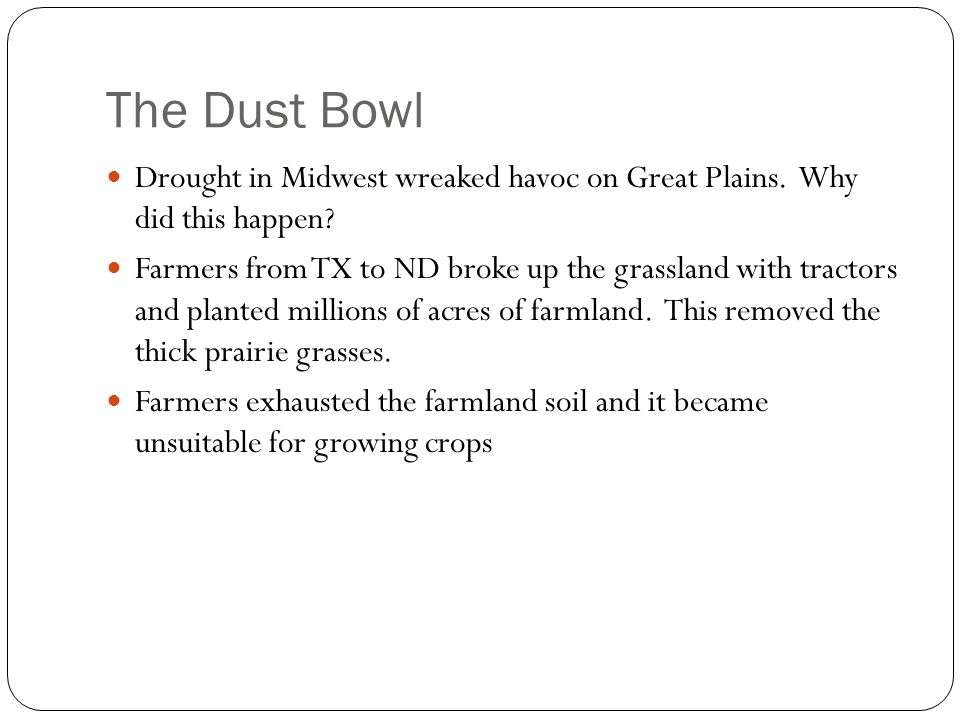 The Dust Bowl Drought in Midwest wreaked havoc on Great Plains. Why did this happen? Farmers from TX to ND broke up the grassland with tractors and pl