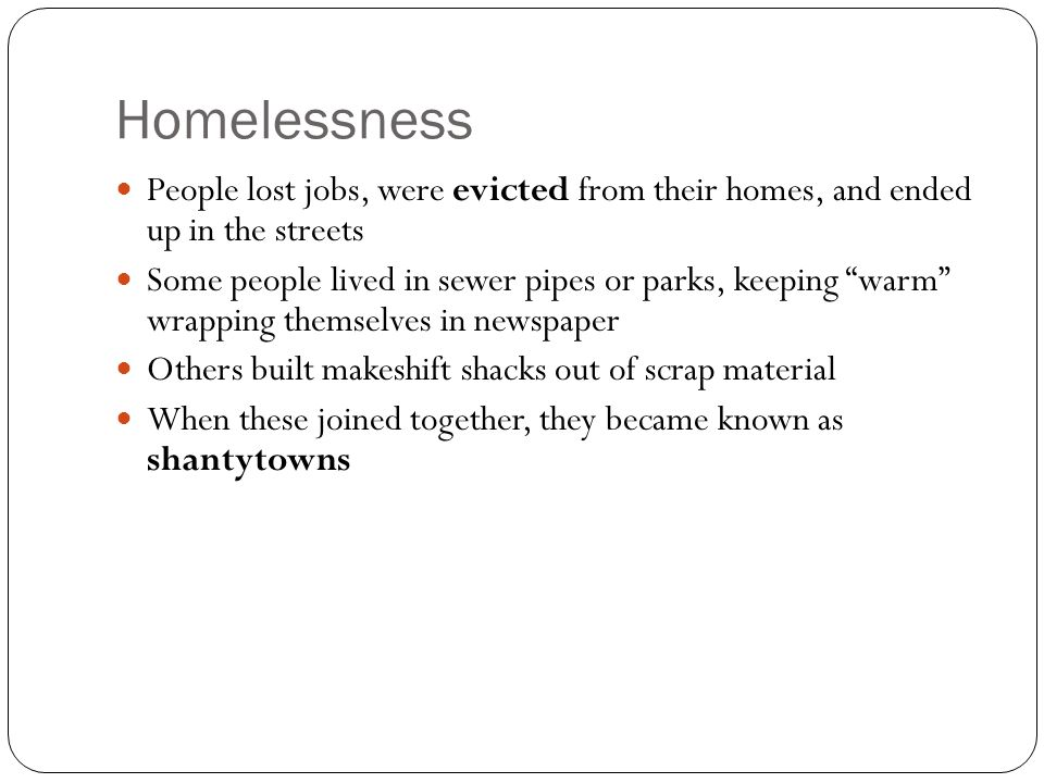 "Homelessness People lost jobs, were evicted from their homes, and ended up in the streets Some people lived in sewer pipes or parks, keeping ""warm"" wr"