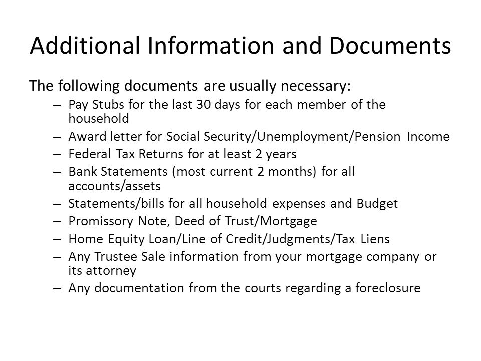 Additional Information and Documents The following documents are usually necessary: – Pay Stubs for the last 30 days for each member of the household