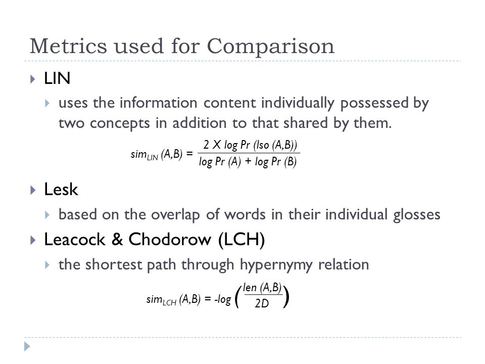 Metrics used for Comparison  LIN  uses the information content individually possessed by two concepts in addition to that shared by them.  Lesk  b